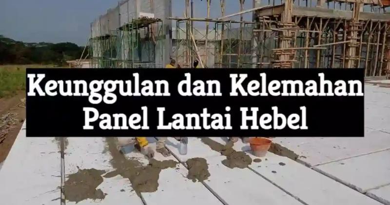 keunggulan dan kelemahan panel lantai hebel