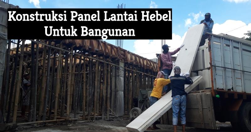 Konstruksi Panel Lantai Hebel Untuk Bangunan, berat panel lantai hebel, cara pasang panel lantai hebel, cara pemasangan dak panel hebel, harga panel lantai hebel, kekuatan panel lantai hebel, kekurangan panel lantai hebel, konstruksi panel lantai hebel, panel lantai hebel, ukuran panel lantai hebel